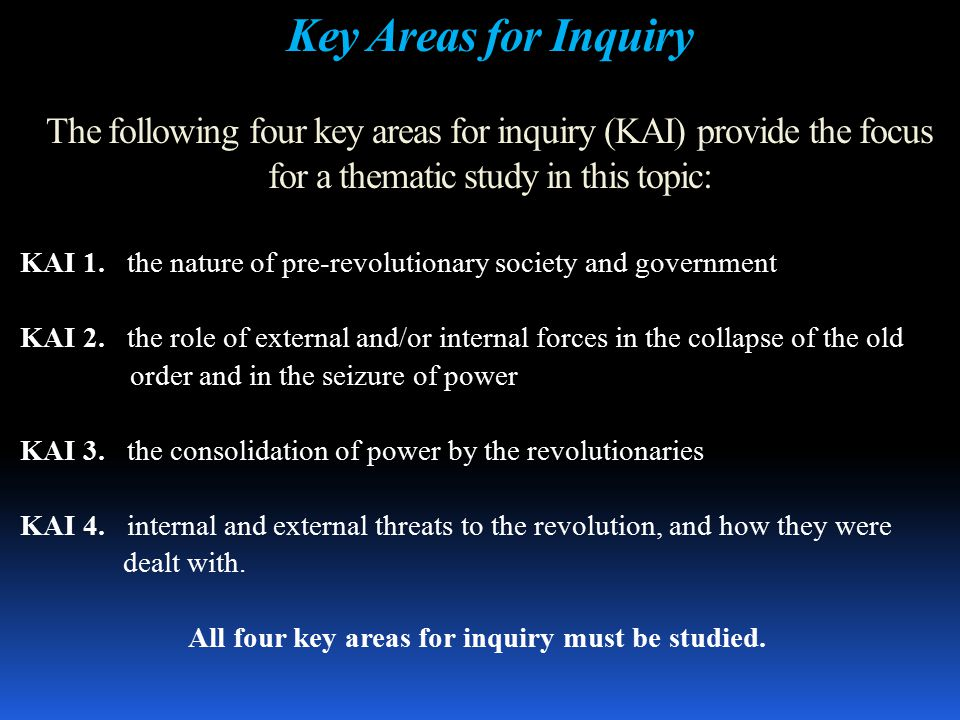 The following four key areas for inquiry (KAI) provide the focus for a thematic study in this topic: Key Areas for Inquiry The following four key areas for inquiry (KAI) provide the focus for a thematic study in this topic: KAI 1.