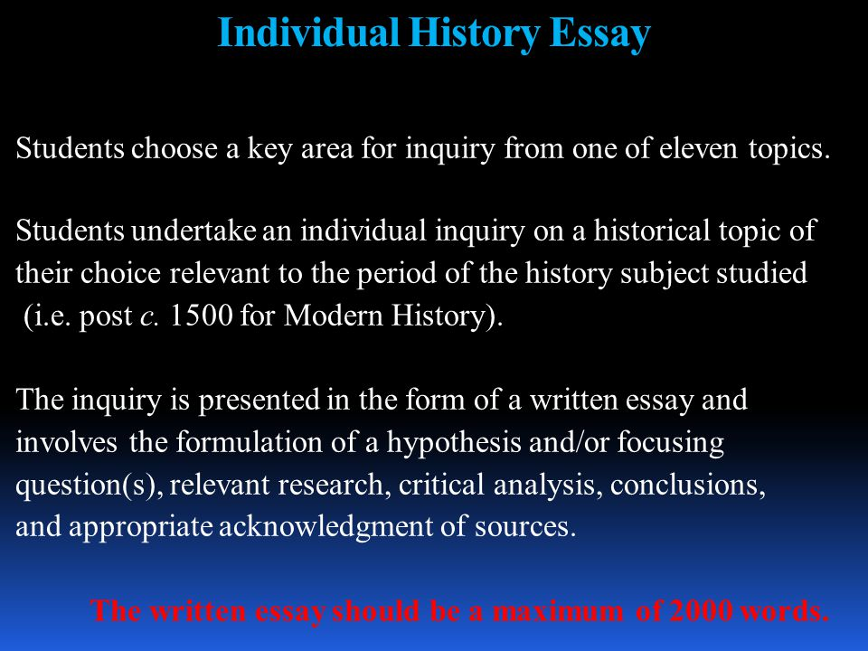 Individual History Essay Students choose a key area for inquiry from one of eleven topics.