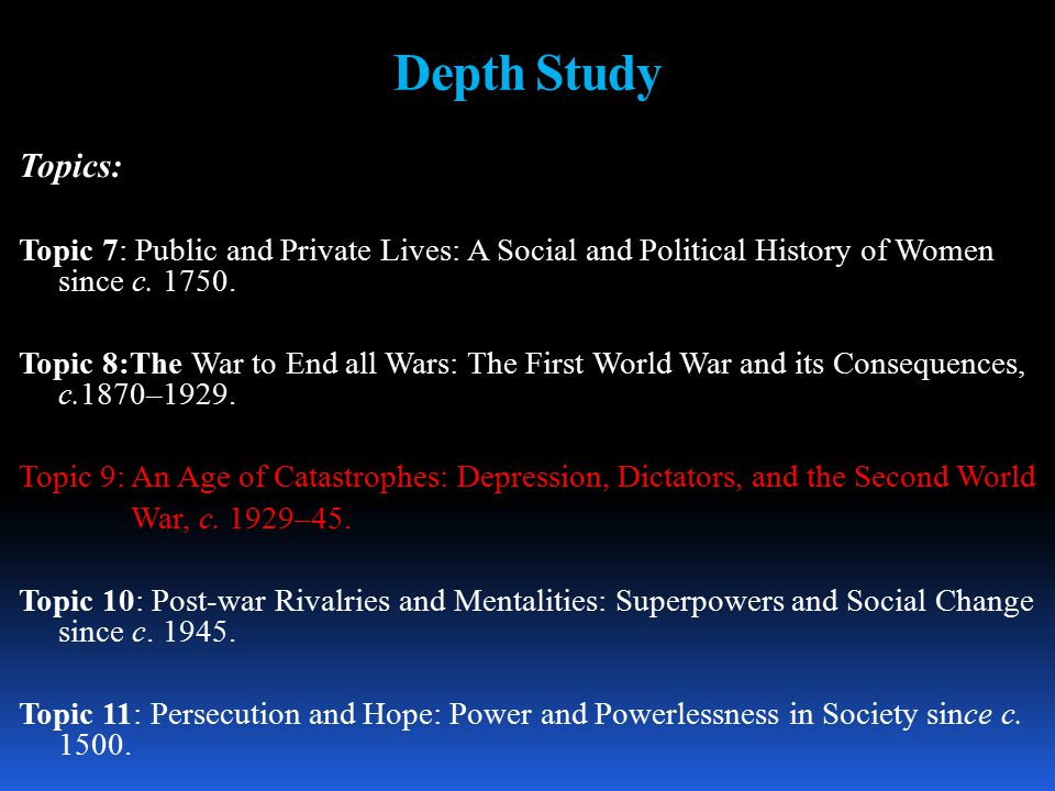 Depth Study Topics: Topic 7: Public and Private Lives: A Social and Political History of Women since c.