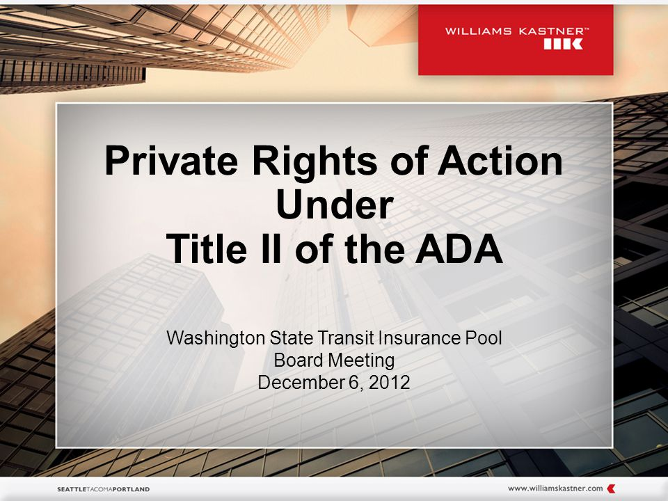 Private Rights of Action Under Title II of the ADA Washington State Transit Insurance Pool Board Meeting December 6, 2012
