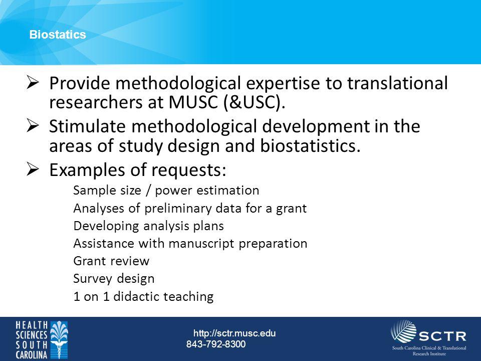 Biostatics http://sctr.musc.edu 843-792-8300  Provide methodological expertise to translational researchers at MUSC (&USC).