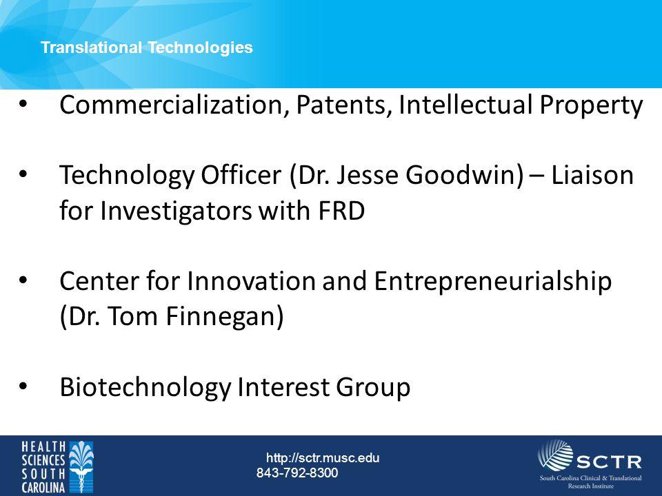 Translational Technologies http://sctr.musc.edu 843-792-8300 Commercialization, Patents, Intellectual Property Technology Officer (Dr. Jesse Goodwin)