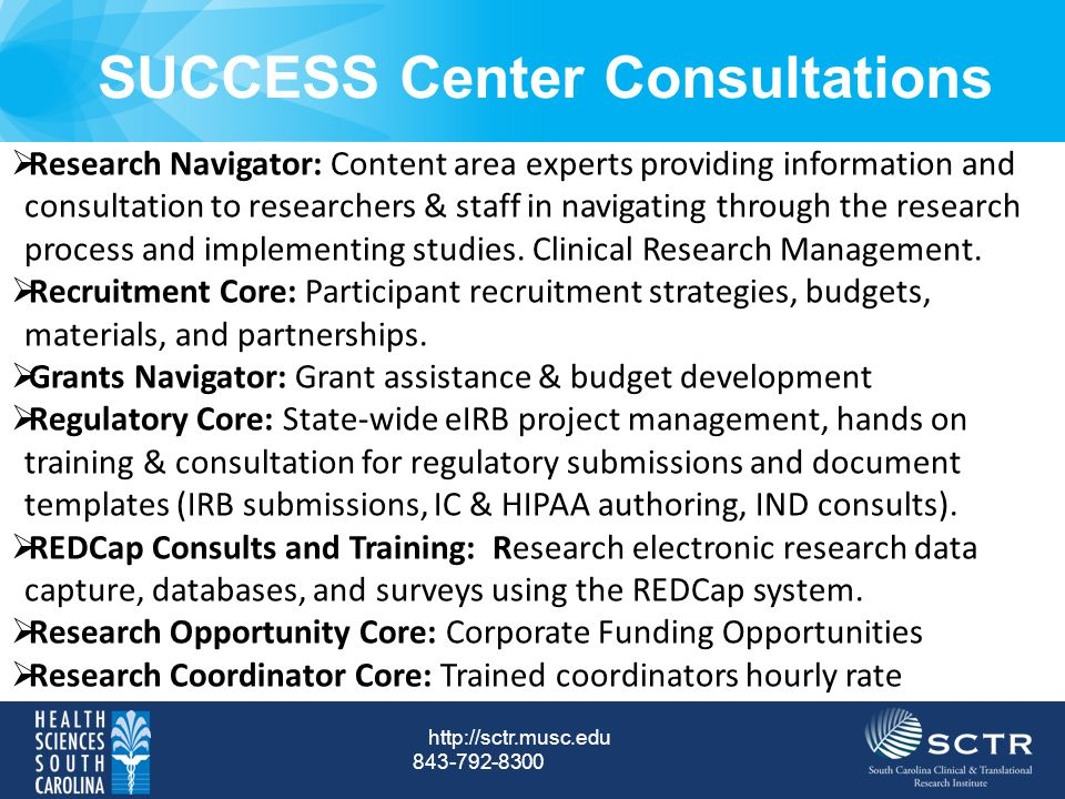 843-792-8300 http://sctr.musc.edu  Research Navigator: Content area experts providing information and consultation to researchers & staff in navigating through the research process and implementing studies.