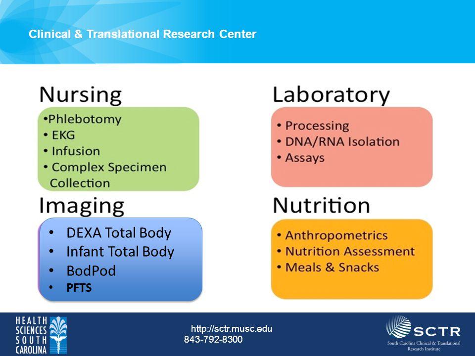 Clinical & Translational Research Center http://sctr.musc.edu 843-792-8300 DEXA Total Body Infant Total Body BodPod PFTS DEXA Total Body Infant Total
