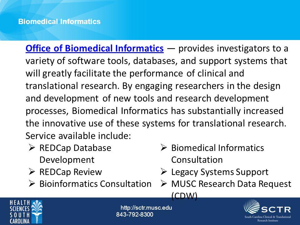 Biomedical Informatics http://sctr.musc.edu 843-792-8300 Office of Biomedical InformaticsOffice of Biomedical Informatics — provides investigators wit