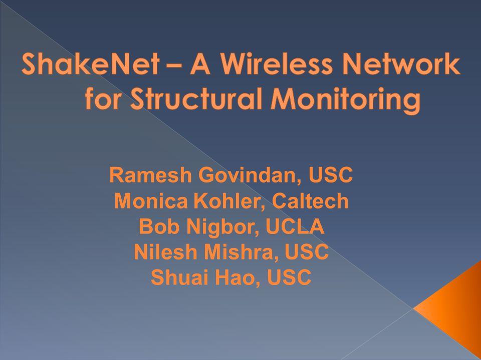 Ramesh Govindan, USC Monica Kohler, Caltech Bob Nigbor, UCLA Nilesh Mishra, USC Shuai Hao, USC