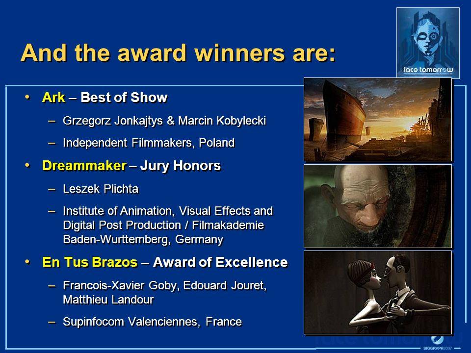 And the award winners are: Ark – Best of Show – Grzegorz Jonkajtys & Marcin Kobylecki – Independent Filmmakers, Poland Dreammaker – Jury Honors – Lesz