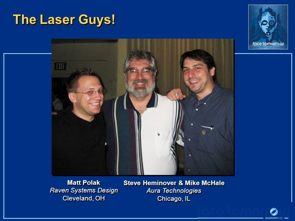 The Laser Guys! Matt Polak Raven Systems Design Cleveland, OH Matt Polak Raven Systems Design Cleveland, OH Steve Heminover & Mike McHale Aura Technol