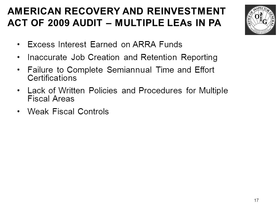AMERICAN RECOVERY AND REINVESTMENT ACT OF 2009 AUDIT – MULTIPLE LEAs IN PA 17 Excess Interest Earned on ARRA Funds Inaccurate Job Creation and Retenti