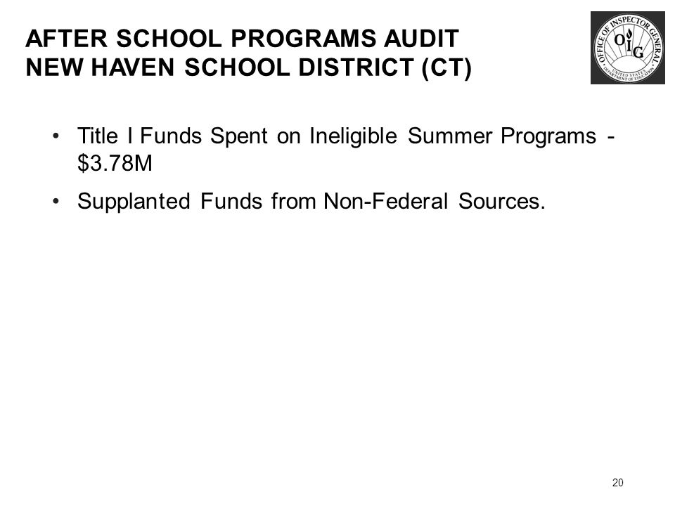 AFTER SCHOOL PROGRAMS AUDIT NEW HAVEN SCHOOL DISTRICT (CT) 20 Title I Funds Spent on Ineligible Summer Programs - $3.78M Supplanted Funds from Non-Federal Sources.