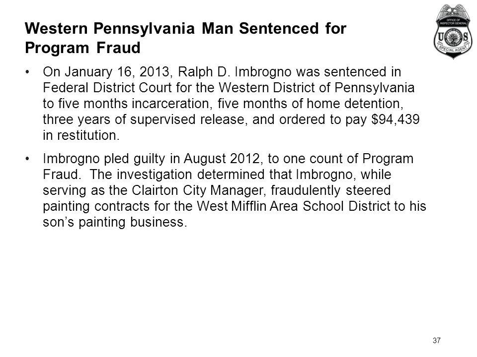 37 Western Pennsylvania Man Sentenced for Program Fraud On January 16, 2013, Ralph D.