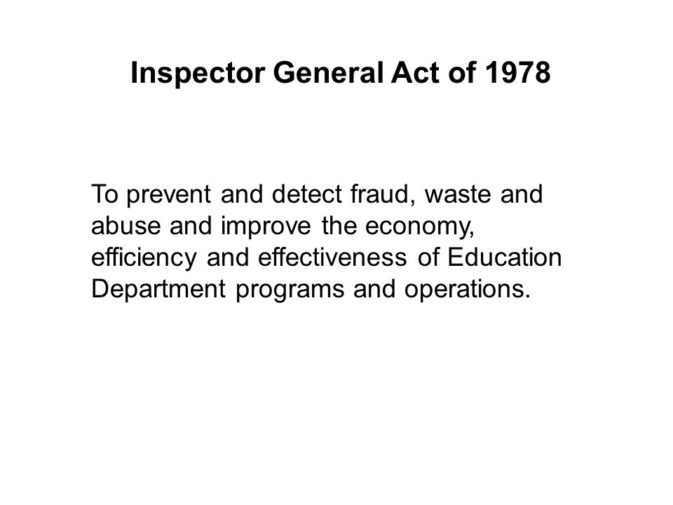 To prevent and detect fraud, waste and abuse and improve the economy, efficiency and effectiveness of Education Department programs and operations. In