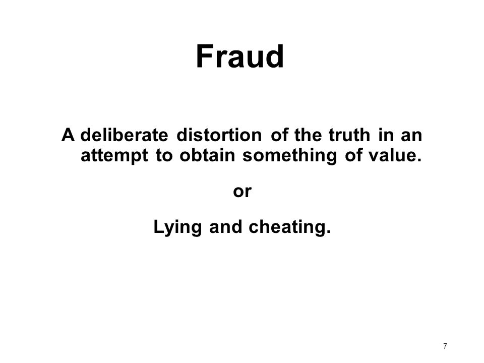 A deliberate distortion of the truth in an attempt to obtain something of value. or Lying and cheating. Fraud 7