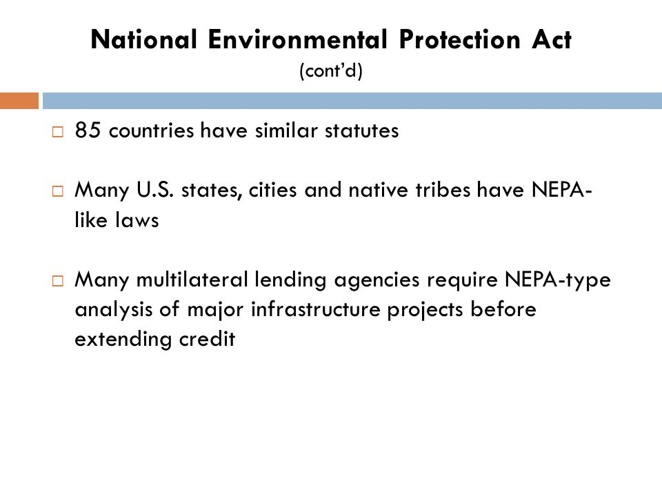 National Environmental Protection Act (cont'd)  85 countries have similar statutes  Many U.S.