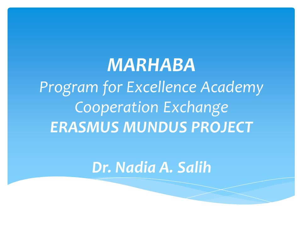 MARHABA is an Erasmus Mundus Project aiming at:  Developing further collaboration among the European Union and Iran, Iraq for sending and hosting mobility of talented students and staff.