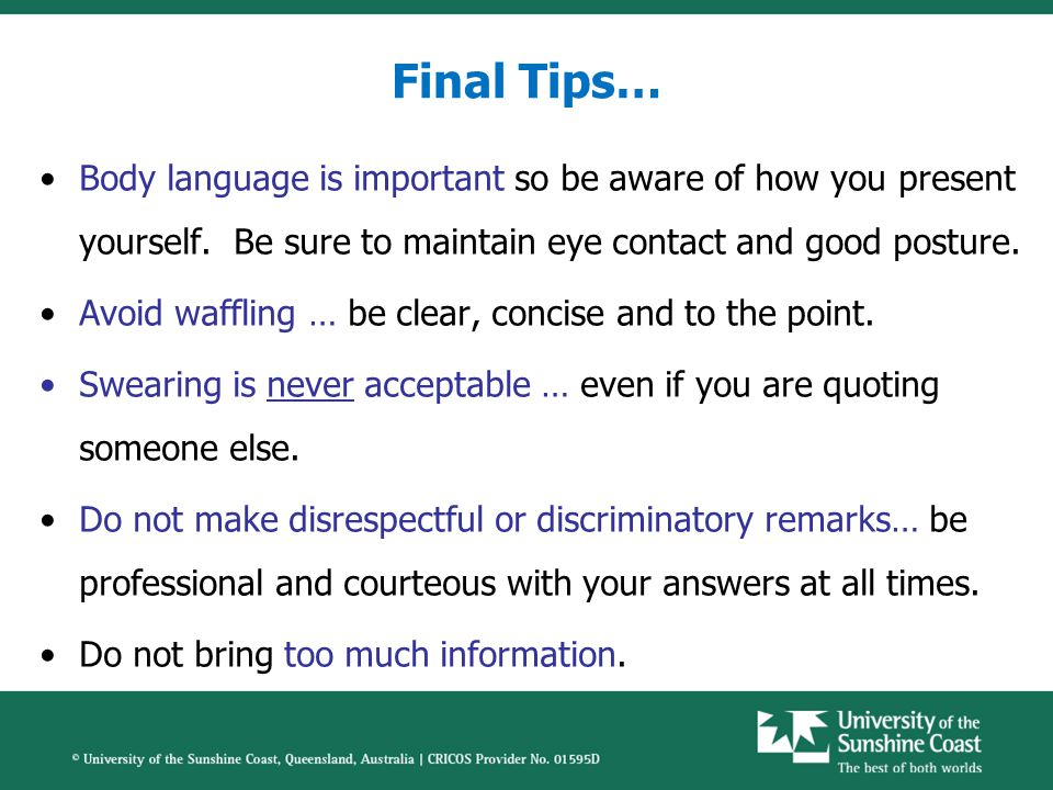 Final Tips… Body language is important so be aware of how you present yourself.
