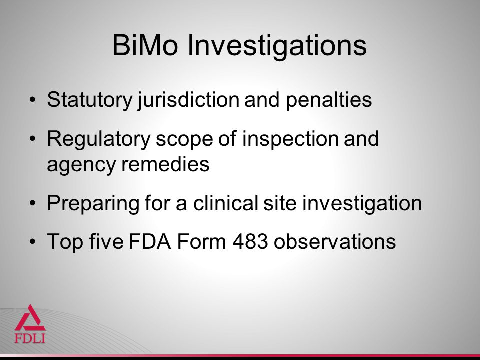 BiMo Investigations Statutory jurisdiction and penalties Regulatory scope of inspection and agency remedies Preparing for a clinical site investigatio