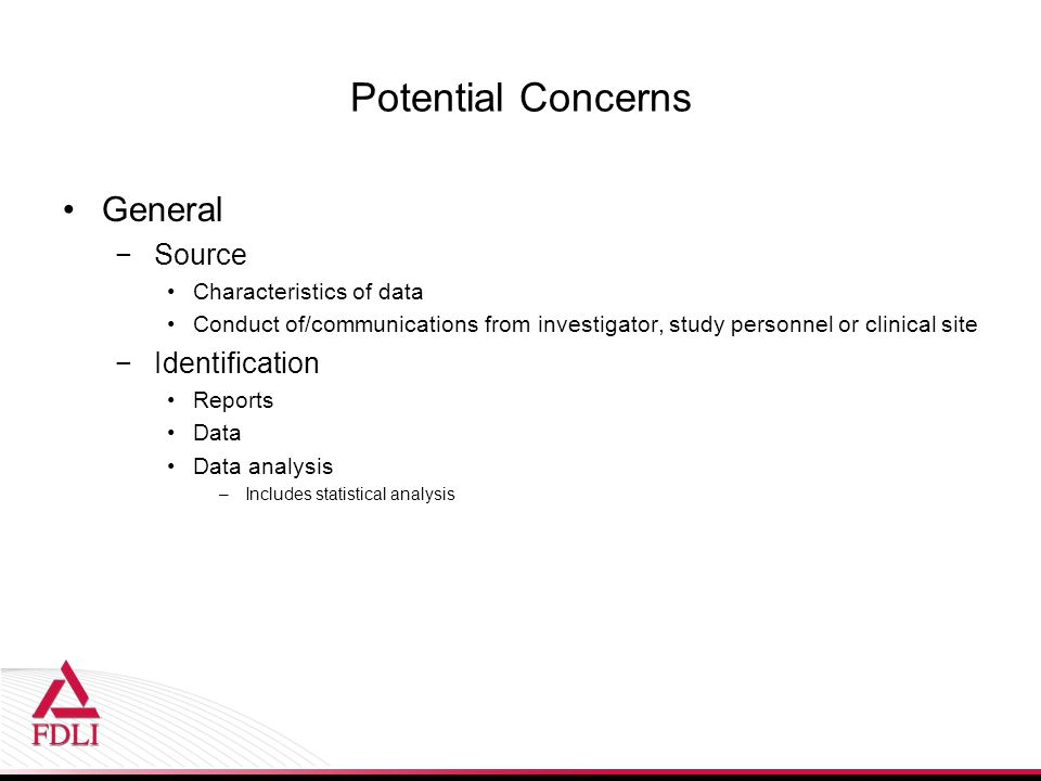 Potential Concerns General −Source Characteristics of data Conduct of/communications from investigator, study personnel or clinical site −Identificati