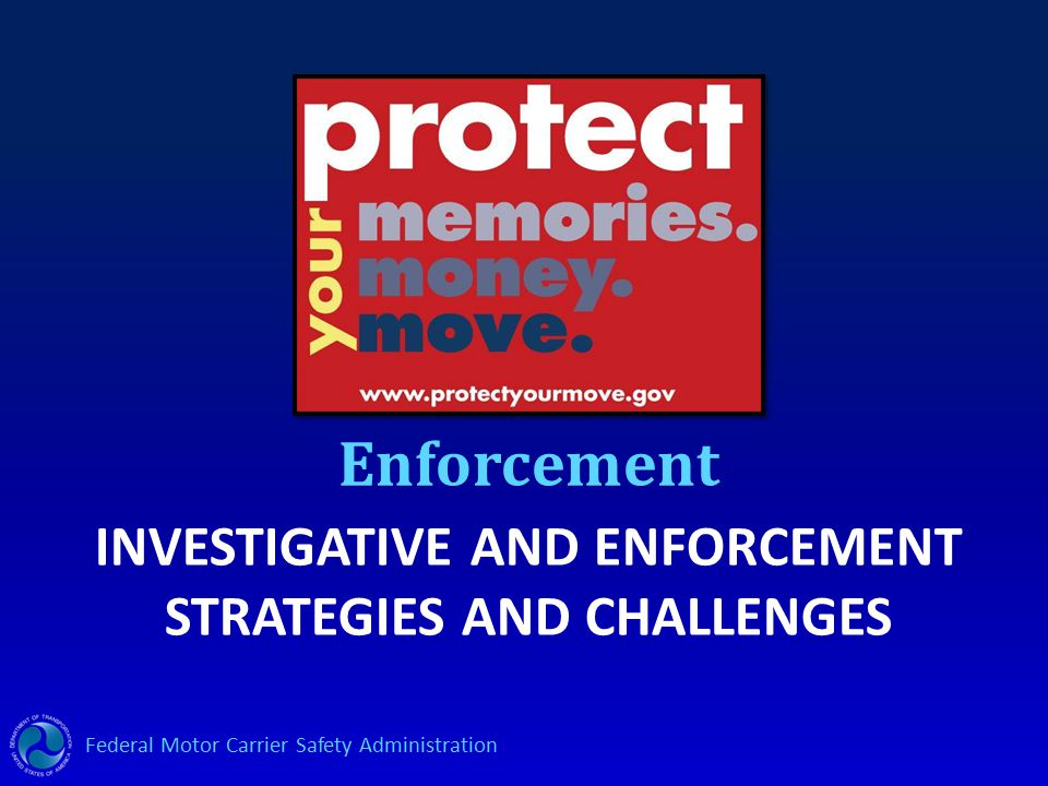 Federal Motor Carrier Safety Administration INVESTIGATIVE AND ENFORCEMENT STRATEGIES AND CHALLENGES Enforcement