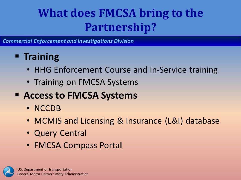 Commercial Enforcement and Investigations Division What does FMCSA bring to the Partnership.