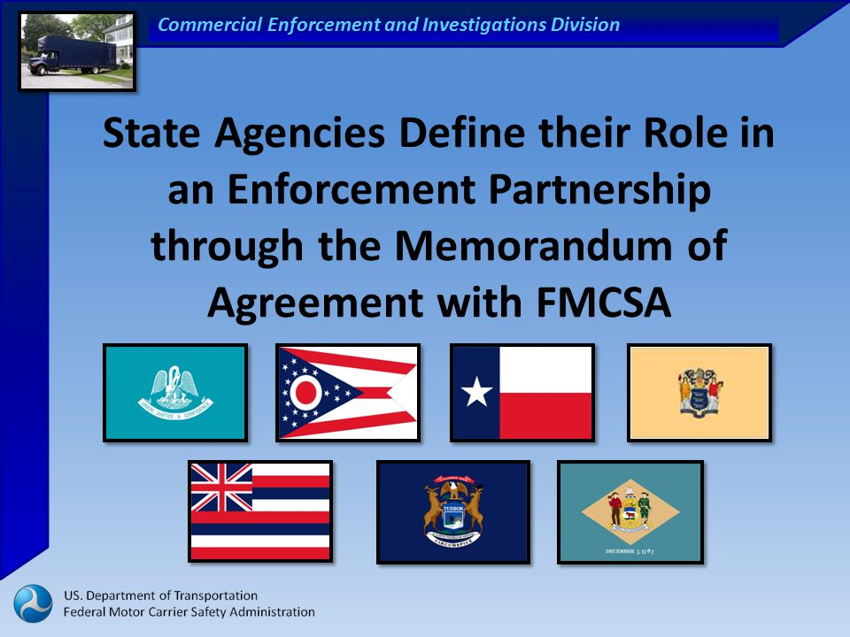 Commercial Enforcement and Investigations Division State Agencies Define their Role in an Enforcement Partnership through the Memorandum of Agreement with FMCSA