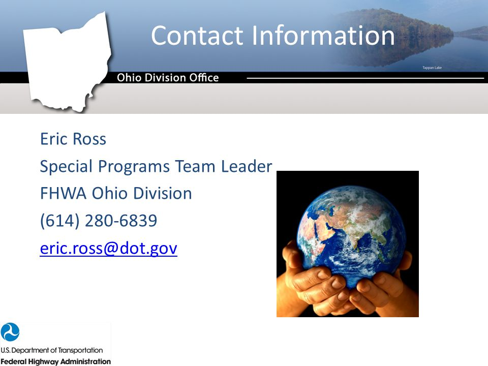 Contact Information Eric Ross Special Programs Team Leader FHWA Ohio Division (614) 280-6839 eric.ross@dot.gov 20