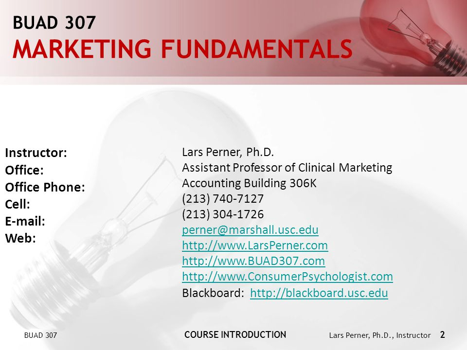 BUAD 307 COURSE INTRODUCTION Lars Perner, Ph.D., Instructor 2 BUAD 307 MARKETING FUNDAMENTALS Instructor: Office: Office Phone: Cell: E-mail: Web: Lar