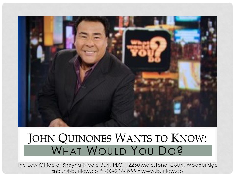 W HAT W OULD Y OU D O J OHN Q UINONES W ANTS TO K NOW :