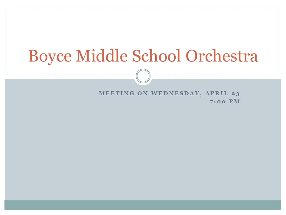MEETING ON WEDNESDAY, APRIL 23 7:00 PM Boyce Middle School Orchestra