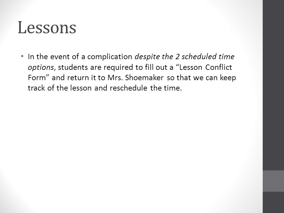 "Lessons In the event of a complication despite the 2 scheduled time options, students are required to fill out a ""Lesson Conflict Form"" and return it"