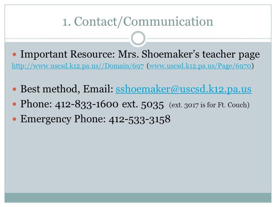 1. Contact/Communication Important Resource: Mrs. Shoemaker's teacher page http://www.uscsd.k12.pa.us//Domain/697http://www.uscsd.k12.pa.us//Domain/69