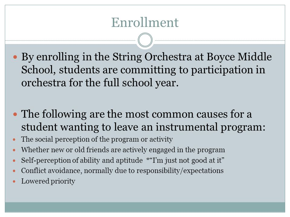 Enrollment By enrolling in the String Orchestra at Boyce Middle School, students are committing to participation in orchestra for the full school year.