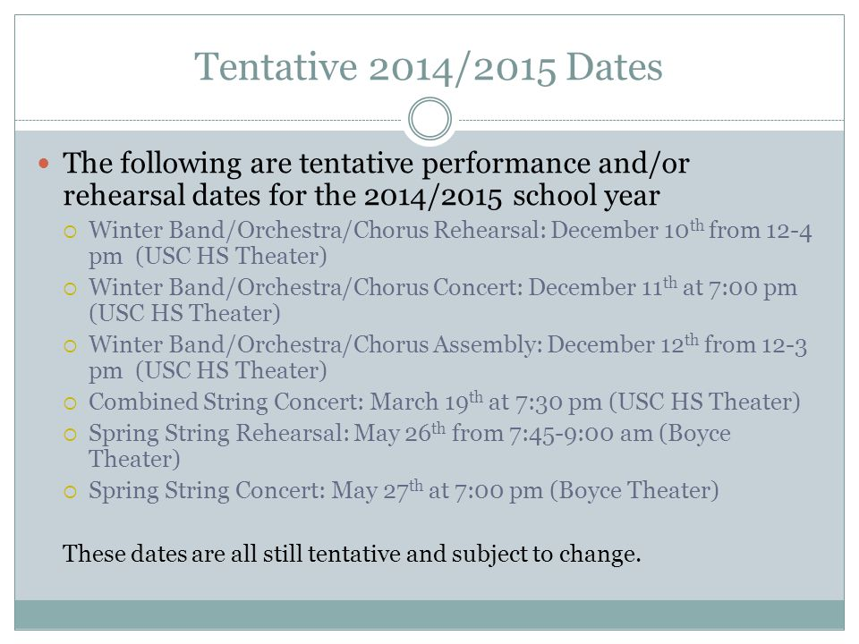 Tentative 2014/2015 Dates The following are tentative performance and/or rehearsal dates for the 2014/2015 school year  Winter Band/Orchestra/Chorus