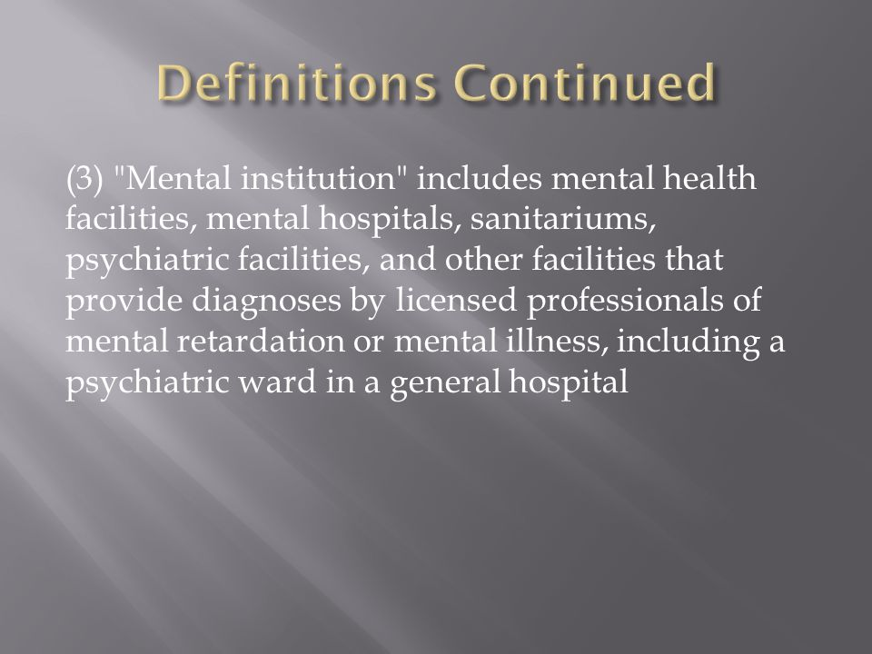 (3) Mental institution includes mental health facilities, mental hospitals, sanitariums, psychiatric facilities, and other facilities that provide diagnoses by licensed professionals of mental retardation or mental illness, including a psychiatric ward in a general hospital
