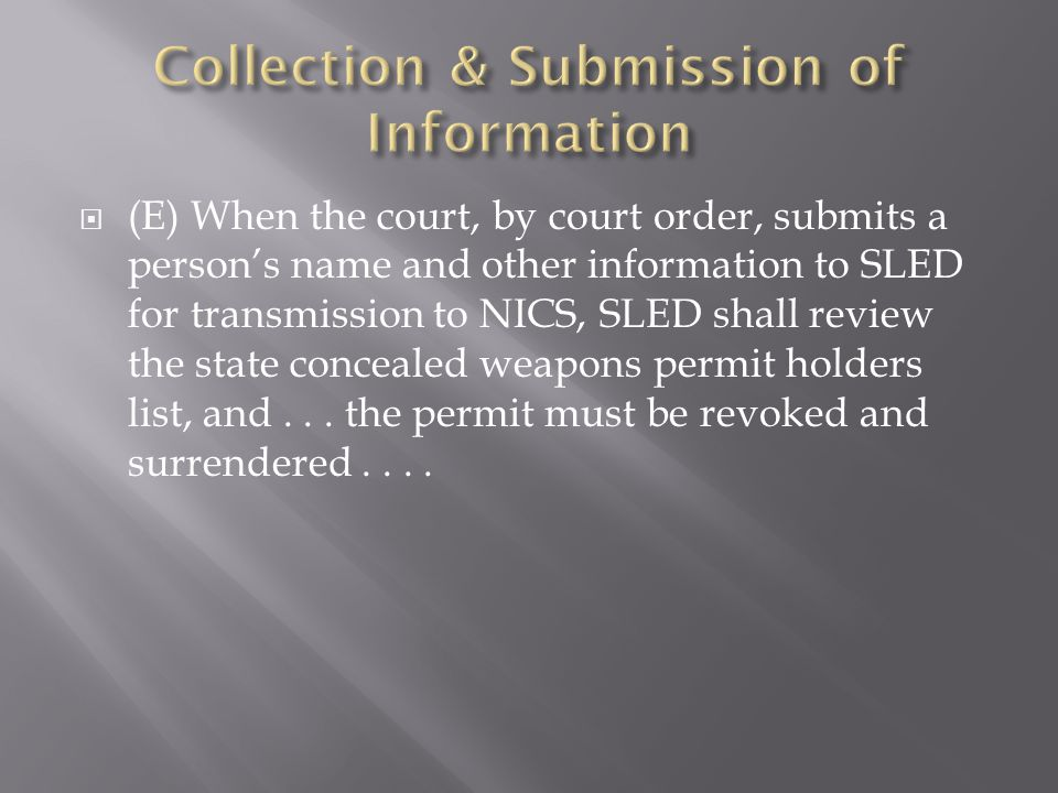  (E) When the court, by court order, submits a person's name and other information to SLED for transmission to NICS, SLED shall review the state concealed weapons permit holders list, and...