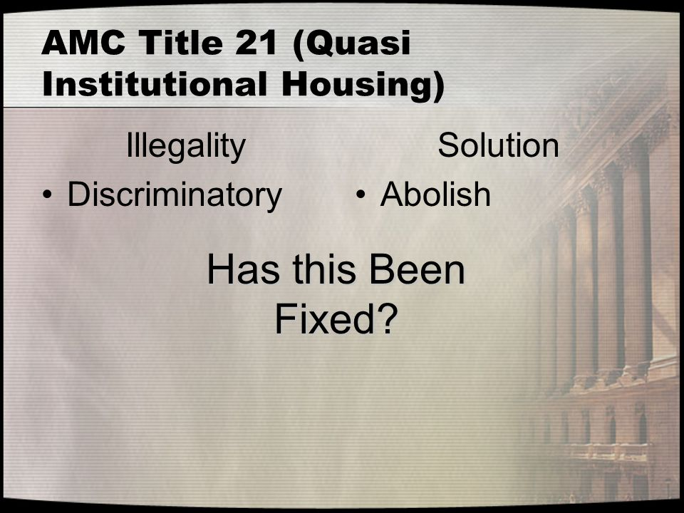 AMC Title 21 (Quasi Institutional Housing) Illegality Discriminatory Solution Abolish Has this Been Fixed?