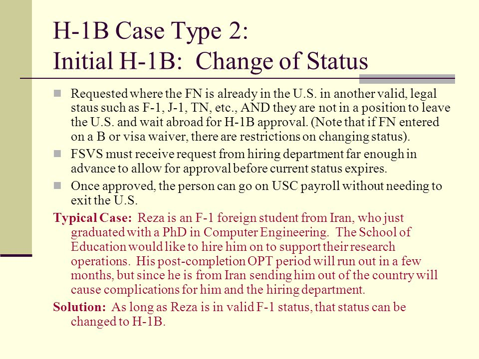 H-1B Case Type 2: Initial H-1B: Change of Status Requested where the FN is already in the U.S. in another valid, legal staus such as F-1, J-1, TN, etc