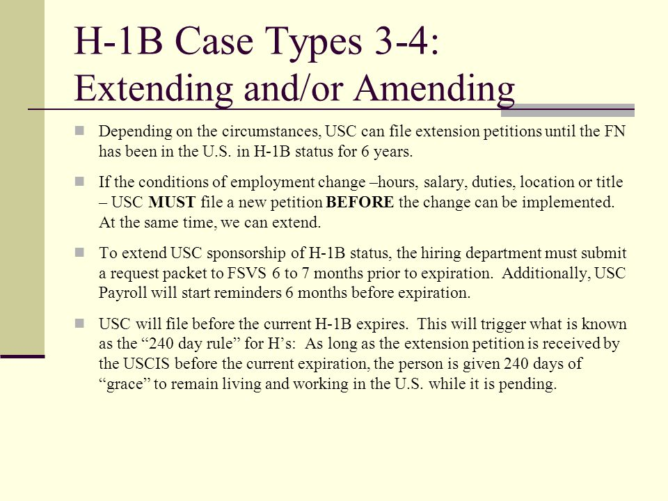 H-1B Case Types 3-4: Extending and/or Amending Depending on the circumstances, USC can file extension petitions until the FN has been in the U.S. in H