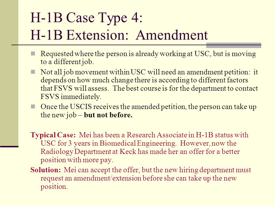 H-1B Case Type 4: H-1B Extension: Amendment Requested where the person is already working at USC, but is moving to a different job. Not all job moveme