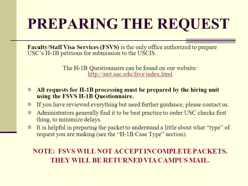 PREPARING THE REQUEST Faculty/Staff Visa Services (FSVS) is the only office authorized to prepare USC's H-1B petitions for submission to the USCIS. Th