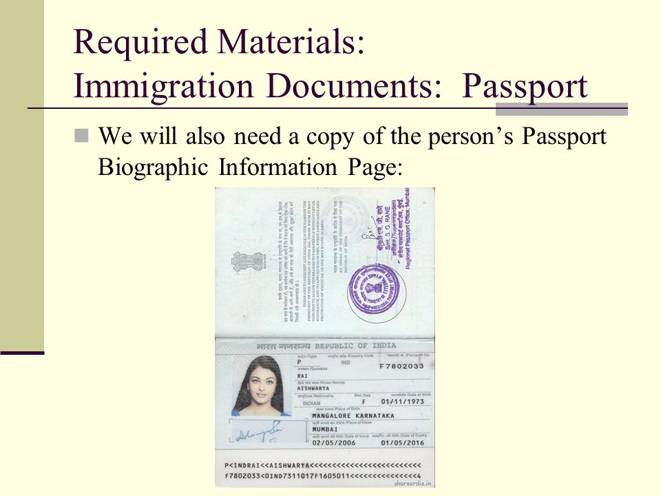 Required Materials: Immigration Documents: Passport We will also need a copy of the person's Passport Biographic Information Page: