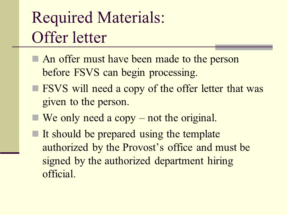 Required Materials: Offer letter An offer must have been made to the person before FSVS can begin processing. FSVS will need a copy of the offer lette