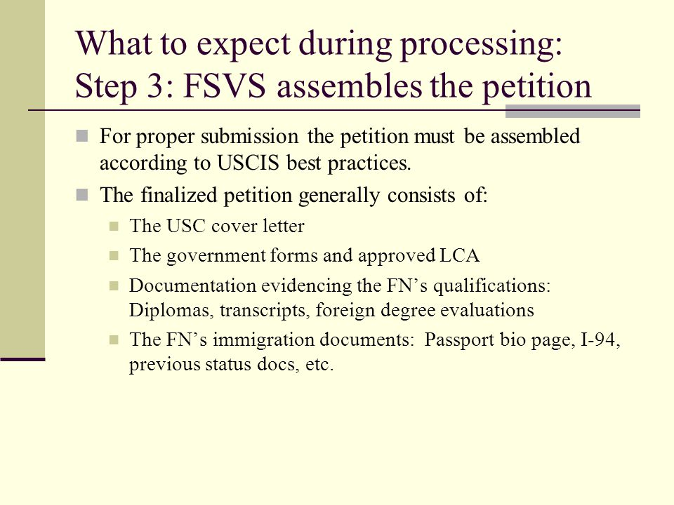 What to expect during processing: Step 3: FSVS assembles the petition For proper submission the petition must be assembled according to USCIS best pra