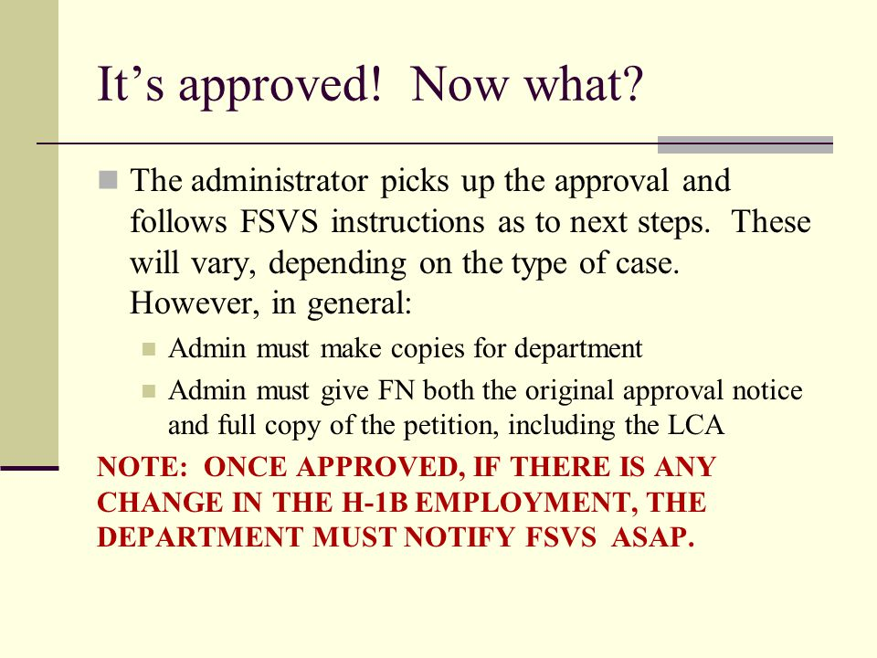 It's approved! Now what? The administrator picks up the approval and follows FSVS instructions as to next steps. These will vary, depending on the typ