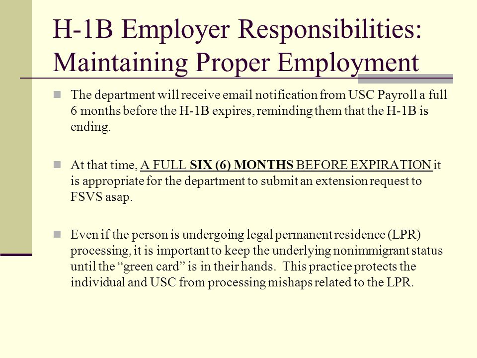 H-1B Employer Responsibilities: Maintaining Proper Employment The department will receive email notification from USC Payroll a full 6 months before t