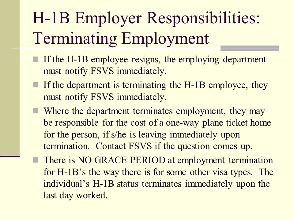 H-1B Employer Responsibilities: Terminating Employment If the H-1B employee resigns, the employing department must notify FSVS immediately. If the dep