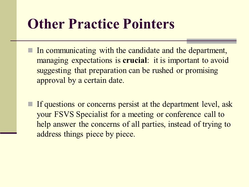 Other Practice Pointers In communicating with the candidate and the department, managing expectations is crucial: it is important to avoid suggesting