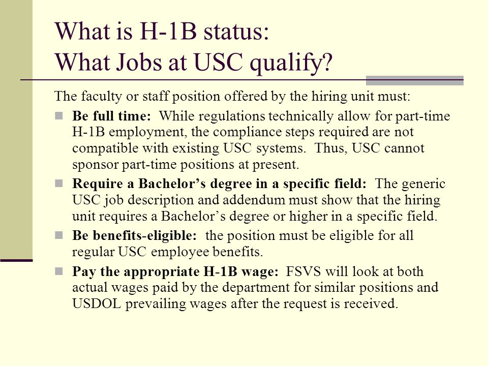 What is H-1B status: What Jobs at USC qualify? The faculty or staff position offered by the hiring unit must: Be full time: While regulations technica