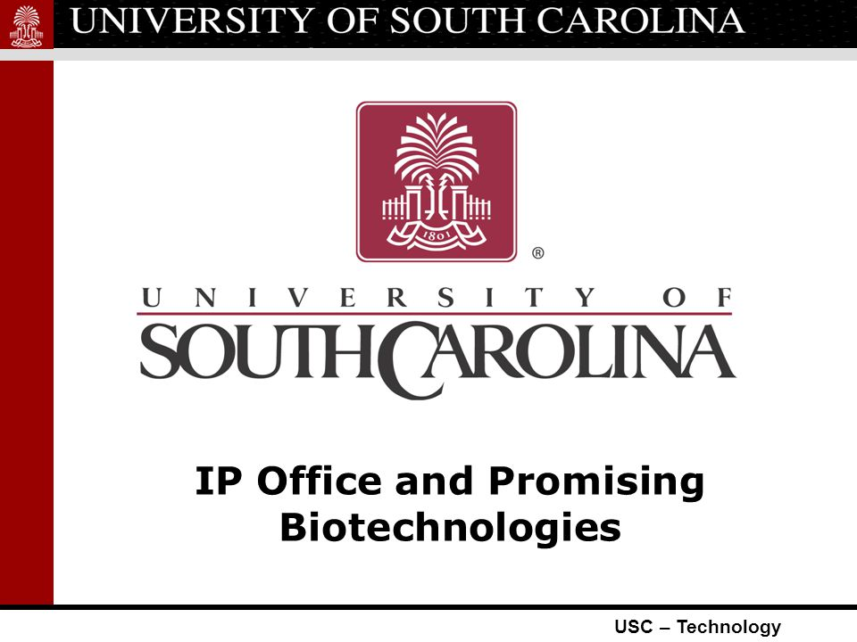 USC – Technology Introduction Chad Hardaway, P.E., MBA, JD Senior Licensing Associate Intellectual Property Office University of South Carolina Research Foundation Life and Physical Sciences