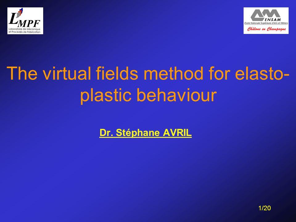 1/20 The virtual fields method for elasto- plastic behaviour Dr. Stéphane AVRIL